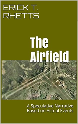 The Airfield: A Speculative Narrative Based on Actual Events