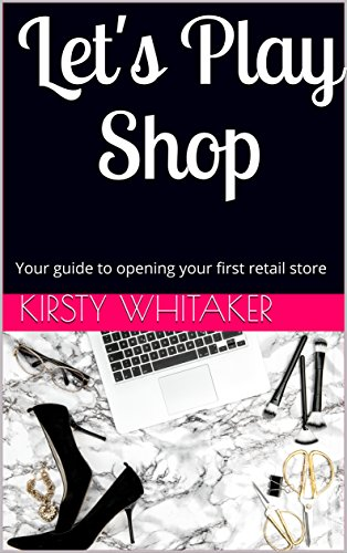 Let's Play Shop : Your guide to opening your first retail store