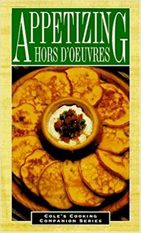 Appetizing Hors d'Oeuvres (Cole's Cooking Companion Series) by The Cole Publishing Group (1996)