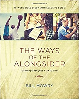 Book The Ways of the Alongsider: Growing Disciples Life to Life by Bill Mowry (2016-06-02)