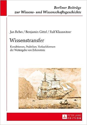 Wissenstransfer: Konditionen, Praktiken, Verlaufsformen Der Weitergabe Von Erkenntnis (Berliner Beitraege Zur Wissens- Und Wissenschaftsgeschichte)