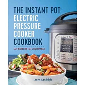 The Instant Pot Electric Pressure Cooker Cookbook: Easy Recipes for Fast & Healthy Meals