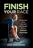 img - for Finish Your Race: Empower Your Life with Strategies from a Cancer Survivor book / textbook / text book