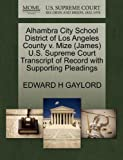 Alhambra City School District of Los Angeles County V. Mize U. S. Supreme Court Transcript of Record with Supporting Pleadings, Edward H. Gaylord, 1270567438