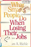 What Smart People Do When Losing Their Jobs, Kathleen A. Riehle, 0471550825