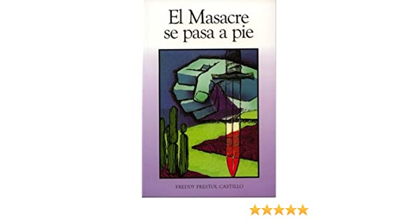 El Masacre Se Pasa a Pie: Freddy Prestol Castillo: 9788484000181: Amazon.com: Books