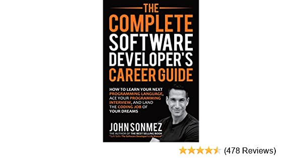 The Complete Software Developer's Career Guide: How to Learn Your Next  Programming Language, Ace Your Programming Interview, and Land The Coding  Job