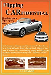 Flipping Carfidential: The Secrets To Finding, Buying, and Selling Unlimited Cars Without A Dealers License (English Edition)