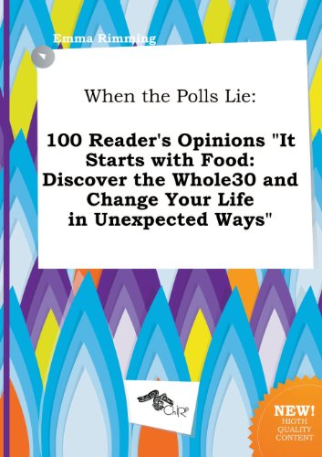 When The Polls Lie 100 Reader S Opinions It Starts With Food Discover The Whole30 And Change Your Life In Unexpected Ways