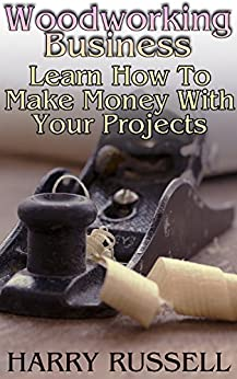 Woodworking business learn how to make money with your projects woodworking projects for How to earn money in home design