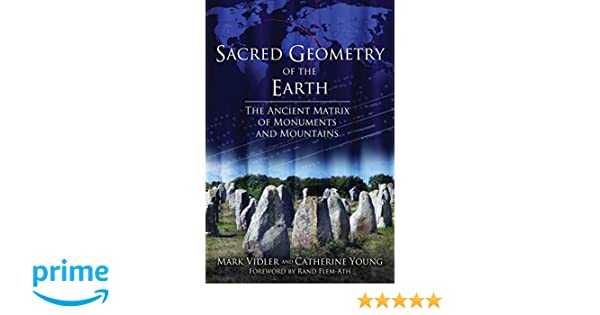 Sacred Geometry of the Earth: The Ancient Matrix of Monuments and ...