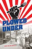 img - for Plowed Under: Food Policy Protests and Performance in New Deal America book / textbook / text book