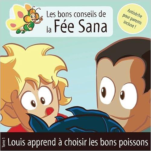 Louis apprend à choisir les bons poissons : Les bons conseils de la Fée Sana – Tome 1