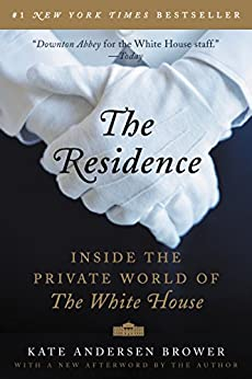 The Residence: Inside the Private World of the White House by [Brower, Kate Andersen]