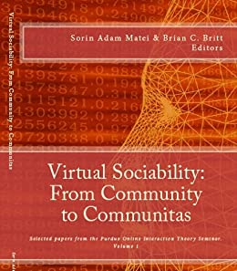 Virtual sociability: from community to communitas (Selected Papers from the Purdue Online Interaction Seminar Book 1) by [Britt, Brian]