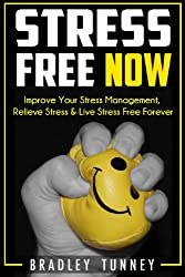 Stress: Free NOW! Improve Your Stress Management, Relieve Stress & Live Stress Free Forever (Stress Relief) (English Edition)