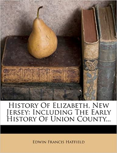 History of Elizabeth, New Jersey : including the early history of Union County