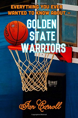 Everything You Ever Wanted to Know About Golden State Warriors