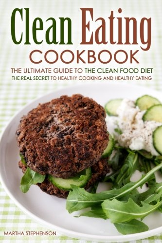 Download Clean Eating Cookbook - The Ultimate Guide to the Clean Food Diet: The Real Secret to Healthy Cooking and Healthy Eating PDF