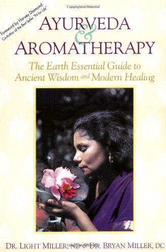 Wisdom Aromatherapy (Ayurveda & Aromatherapy: The Earth Essential Guide to Ancient Wisdom and Modern Healing)