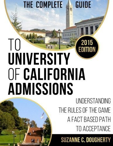 The Complete Guide To University Of California Admissions: Understanding The Rules of The Game; A Fact Based Path To Acceptance by Dougherty, Suzanne C(July 22, 2014) Paperback