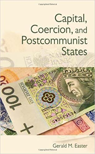 Capital, Coercion, and Postcommunist States 1st edition by Easter, Gerald M. (2012)