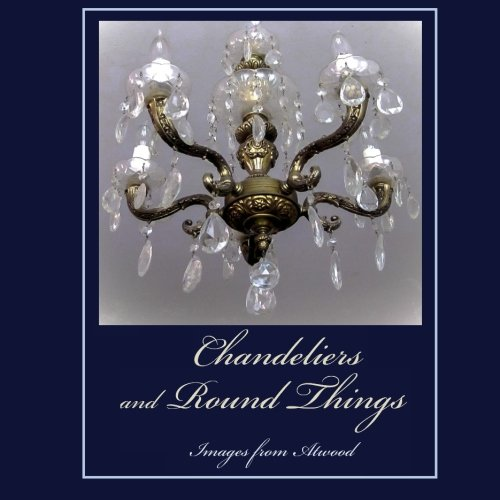 Download Chandeliers and Round Things: Images from Atwood ebook