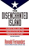 Front cover for the book The disenchanted island : Puerto Rico and the United States in the twentieth century by Ronald Fernandez