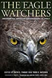 img - for The Eagle Watchers: Observing and Conserving Raptors around the World book / textbook / text book