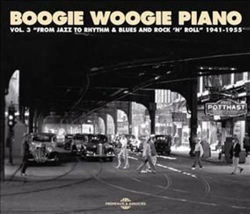 Boogie Woogie Piano, Vol. 3: From Jazz to Rhythm & Blues and Rock 'N' Roll 1941-1955