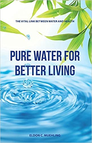 Pure Water for Better Living: The Vital Link Between Water and Health by Eldon C Muehling (2015-08-11)