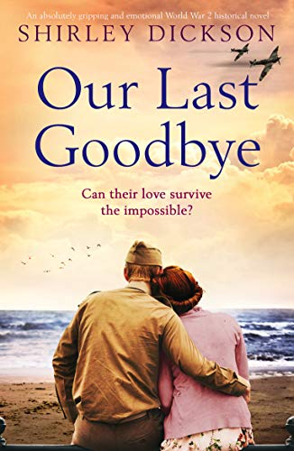 (Our Last Goodbye: An absolutely gripping and emotional World War 2 historical novel)