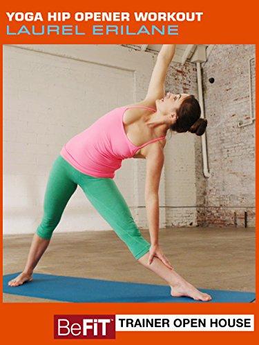 Yoga Hip Opener Workout  Befit Trainer Open House  Laurel Erilane