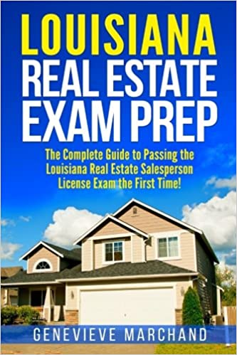Louisiana Real Estate Exam Prep The Complete Guide To Passing The Louisiana Real Estate Salesperson License Exam The First Time Marchand Genevieve 9781981471058 Amazon Com Books