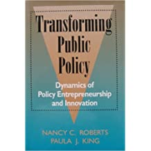 Transforming Public Policy: Dynamics of Policy Entrepreneurship and Innovation (Jossey Bass Public Administration...