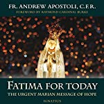 Fatima for Today: The Urgent Marian Message of Hope | Andrew Apostoli