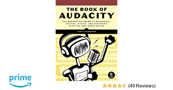 The Book of Audacity: Record, Edit, Mix, and Master with the