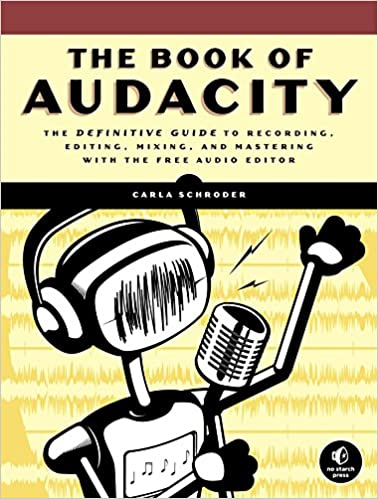 The Book of Audacity: Record, Edit, Mix, and Master with the Free
