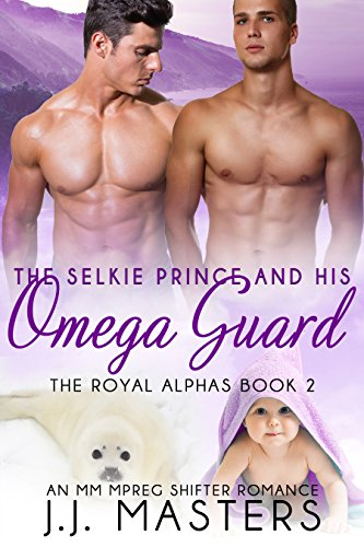 The Selkie Prince & His Omega Guard: An MM Mpreg Shifter Romance (The Royal Alphas Book ()
