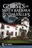 Ghosts of Santa Barbara and the Ojai Valley (Haunted America)