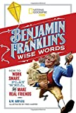img - for Benjamin Franklin's Wise Words: How to Work Smart, Play Well, and Make Real Friends (National Geographic Kids) book / textbook / text book
