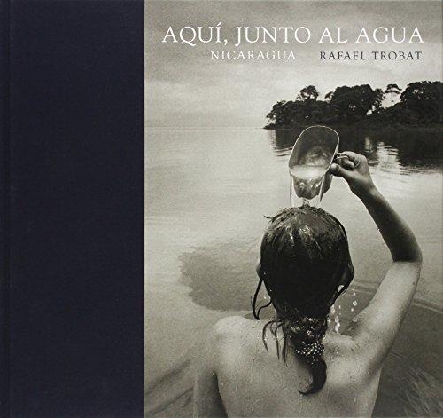 Descargar Libro Aquí, Junto Al Agua. Nicaragua Rafael Trobat
