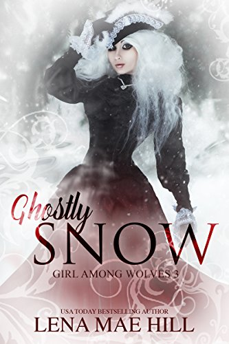 Ghostly Snow: A Dark Fairy Tale Adaptation (Girl Among Wolves Book 3) Fairy Tale Country Girl