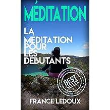 Méditation: La Méditation Pour Les Débutants (Méditation, Relaxation, Yoga, Pilates, Stress, Exercice) (French Edition)