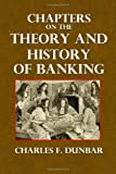Chapters on the Theory and History of Banking, Charles Dunbar, 1495293718