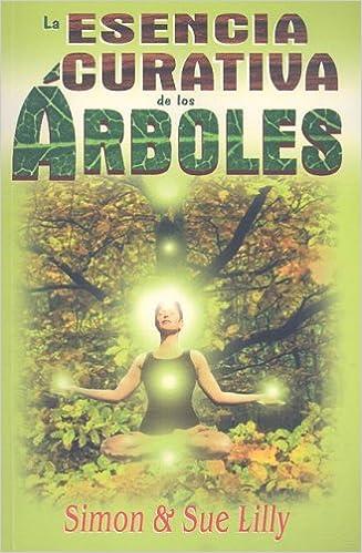 La Esencia Curativa de los Arboles: Amazon.es: Sue Lilly ...