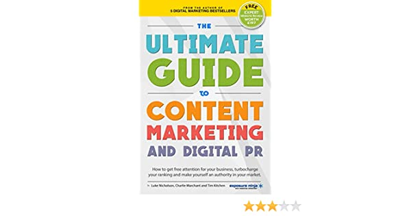 The Ultimate Guide to Content Marketing & Digital PR: How to get free attention for your business, turbocharge your ranking and establish yourself as ...