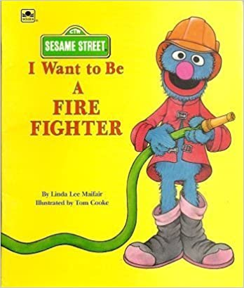 I Want to Be a Fire Fighter (Sesame Street) by Tom Cooke (1999-12-31)