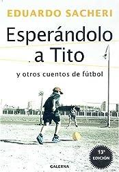 Esperandolo A Tito Y Otros Cuentos De Futbol