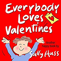 Children's Books: EVERYBODY LOVES VALENTINES (Adorable, Rhyming Bedtime Story/Picture Book, for Beginner Readers, About Hearts, Valentines, Friendship, and Love, Ages 2-8) by [Huss, Sally]